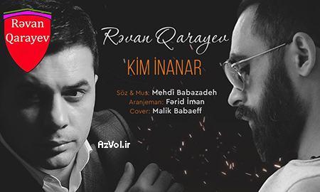 دانلود آهنگ آذربایجانی جدید Revan Qarayev به نام Kim Inanardi